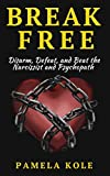 Break Free: Disarm, Defeat, and Beat The Narcissist and Psychopath: Escape Toxic (Emotional Freedom and Strength)