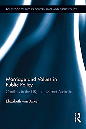 Marriage and Values in Public Policy: Conflicts in the UK, the US and Australia (Routledge Studies in Governance and Public Policy)