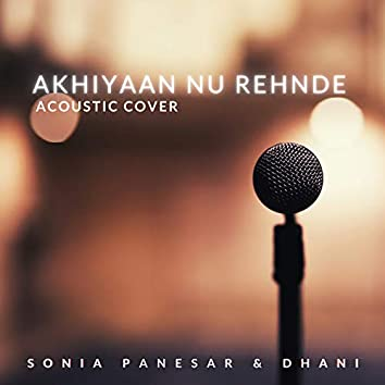 Akhiyaan Nu Rehnde (Acoustic Cover)
