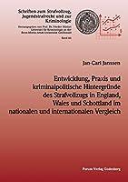 Entwicklung, Praxis und kriminalpolitische Hintergruende des Strafvollzugs in England, Wales und Schottland im nationalen und internationalen Vergleich