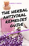 THE HERBAL ANTIVIRAL REMEDIES GUIDE: LEARN THE EPIDEMIOLOGY OF VIRSUSES AND NATURAL HERBAL REMEDIES TO CURE VIRAL INFECTIONS AND ALLERGIES (English Edition)