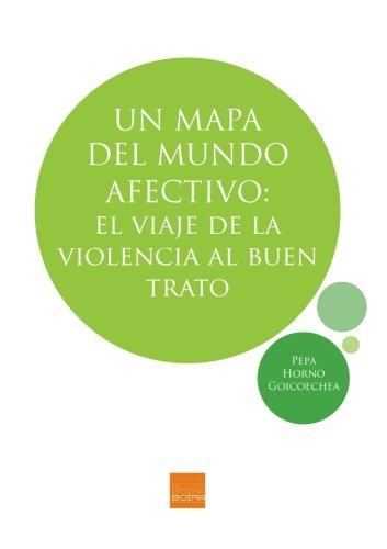 Un mapa del mundo afectivo: El viaje de la violencia al buen trato