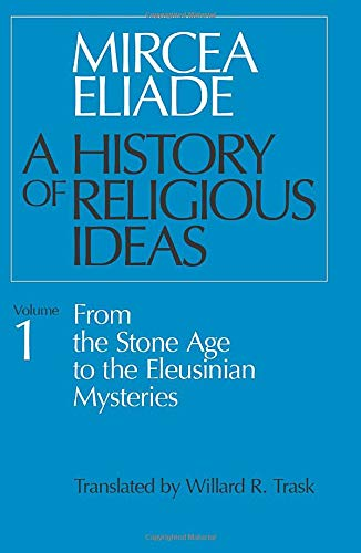 Compare Textbook Prices for A History of Religious Ideas, Volume 1: From the Stone Age to the Eleusinian Mysteries New Ed Edition ISBN 9780226204017 by Eliade, Mircea,Trask, Willard R.
