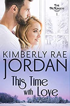 This Time with Love: A Christian Romance (The McKinleys Book 1) by [Kimberly Rae Jordan]