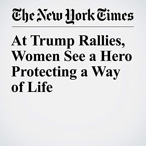 At Trump Rallies, Women See a Hero Protecting a Way of Life audiobook cover art