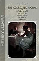 The Collected Works of Henry James, Vol. 01 (of 24): Roderick Hudson; The American; Confidence (Bookland Classics)