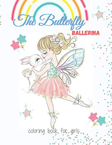 The Butterfly Ballerina Coloring Book for Girls: Ballerina dancer coloring book for kids girls, 100 pictures, 8.5 * 11 inches