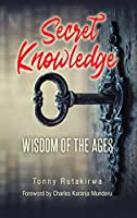 Secret Knowledge: Wisdom of the Ages