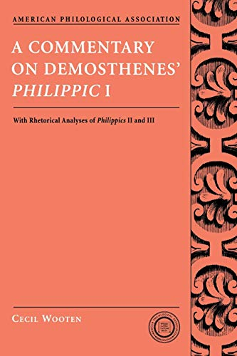 A Commentary on Demosthenes' Philippic I: With Rhetorical Analyses of Philippics II and III (Society for Classical Studi