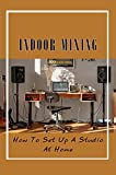 Indoor Mixing: How To Set Up A Studio At Home: Produce Your Own Music (English Edition)