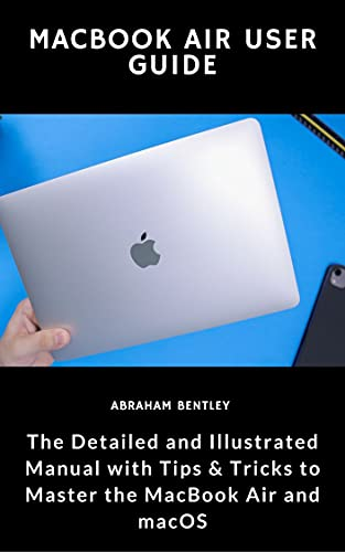 MacBook Air User Guide: The Detailed and Illustrated Manual with Tips & Tricks to Master the MacBook Air and macOS (English Edition)