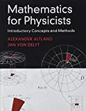 Mathematics for Physicists: Introductory Concepts and Methods - Alexander Altland