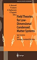 Field Theories for Low-Dimensional Condensed Matter Systems: Spin Systems and Strongly Correlated Electrons (Springer Series in Solid-State Sciences (131))