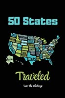 50 States Traveled Journal: Visiting Fifty United States Travel Challenge Notebook, Road Trip Gift For Adults & Kids, Book, Log