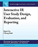 Interactive IR User Study Design, Evaluation, and Reporting (Synthesis Lectures on Information Concepts, Retrieval, and Services)