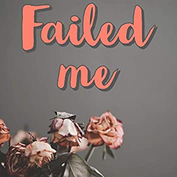 Failed Me
