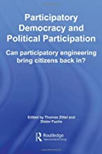 Participatory Democracy and Political Participation: Can Participatory Engineering Bring Citizens Back In? (Routledge/ECPR Studies in European Political Science)