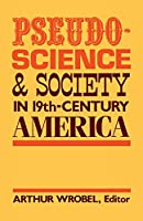 Pseudo-Science and Society in Nineteenth-Century America