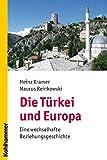 Die Türkei und Europa: Eine wechselhafte Beziehungsgeschichte - Heinz Kramer