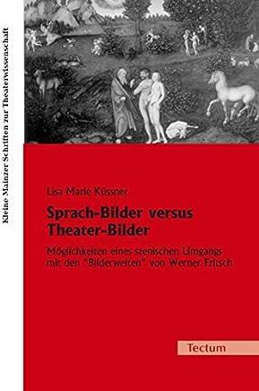 Sprach-Bilder versus Theater-Bilder: Möglichkeiten eines szenischen Umgangs mit den Bilderwelten von Werner Fritsch
