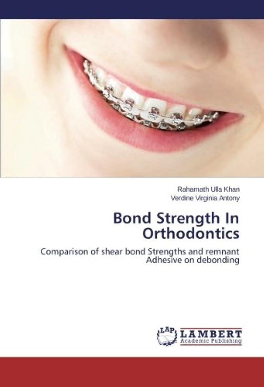 放牧する暗唱するカビBond Strength in Orthodontics