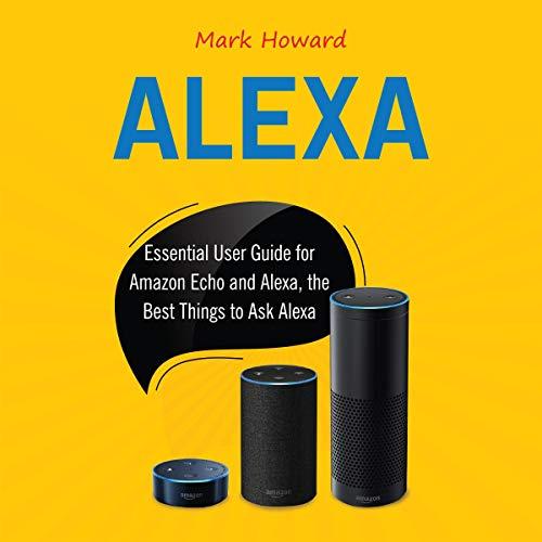 Alexa: Essential User Guide for Amazon Echo and Alexa, the Best Things to Ask Alexa Titelbild