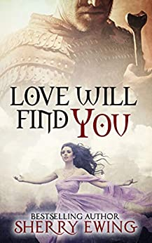 Love Will Find You (The Knights of Berwyck, A Quest Through Time Book 4) by [Sherry Ewing]
