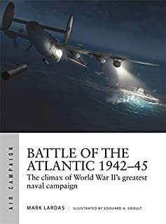 Battle of the Atlantic 1942–45: The climax of World War II's greatest naval campaign