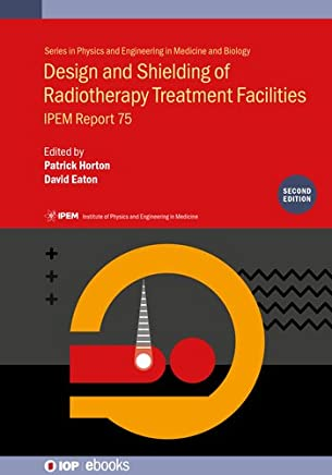 Design and Shielding of Radiotherapy Treatment Facilities (IOP Expanding Physics) (English Edition)