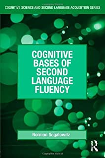 Cognitive Bases of Second Language Fluency (Cognitive Science and Second Language Acquisition Series) by Norman Segalowit...