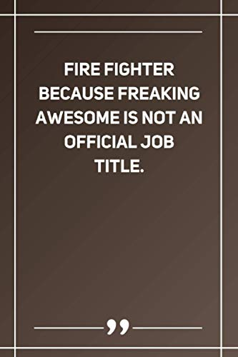 Fire Fighter Because Freaking Awesome Is Not An Official Job Title: Blank Lined Notebook