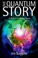 THE QUANTUM STORY : A History in 40 Moments (Oxford Landmark Science)