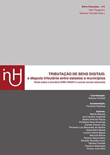 Tributação de bens digitais: a disputa tributária entre estados e municípios: Notas sobre o Convênio ICMS 106/2017 e outras normas relevantes (Série Soluções Livro 2)