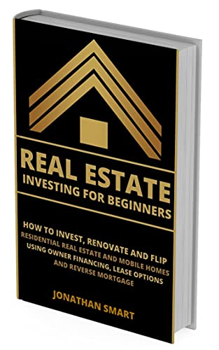 Real Estate Investing For Beginners: How To Invest, Renovate And Flip Residential Real Estate And Mobile Homes Using Owner Financing, Lease Options And Reverse Mortgage (English Edition)