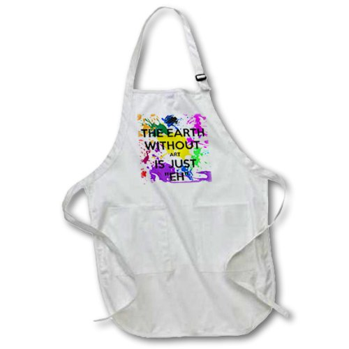 3dRose LLC apr_159623_2 22 by 24-Inch Apron with Pouch Pockets, Medium, White, The Earth Without Art is Just Eh Artist Art Teacher Professor