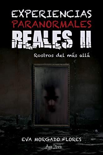 Experiencias Paranormales Reales II: Rostros del más allá eBook ...