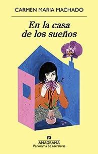 En la casa de los sueños par Carmen Maria Machado