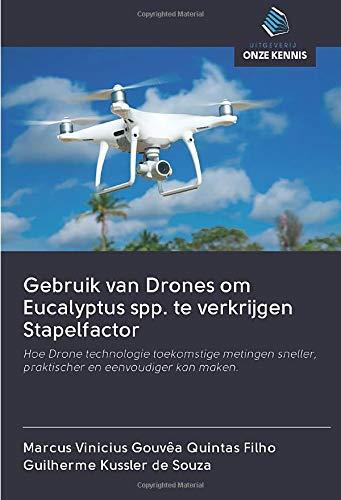 Gebruik van Drones om Eucalyptus spp. te verkrijgen Stapelfactor: Hoe Drone technologie toekomstige metingen sneller, praktischer en eenvoudiger kan maken.