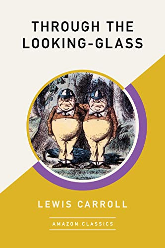 Through the Looking-Glass (AmazonClassics Edition) by [Lewis Carroll]