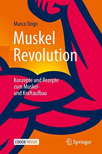 MuskelRevolution: Konzepte und Rezepte zum Muskel- und Kraftaufbau