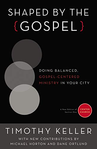 Shaped by the Gospel: Doing Balanced, Gospel-Centered Ministry in Your City (Center Church, Band 1)