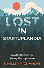 Lost in Startuplandia: Wayfinding for the Weary Entrepreneur