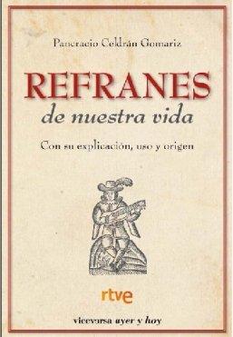 Refranes de nuestra vida: Origen, explicación y uso de los mejores refranes (Viceversa ayer y hoy)