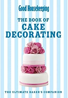 Good Housekeeping's Complete Book of Cake Decorating: The Essential Guide to Icing and Decorating Beautiful Cakes at Home