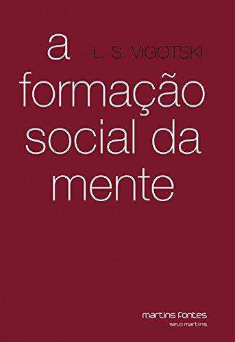 A Formação Social da Mente: o Desenvolvimento dos Processos Psicológicos Superiores