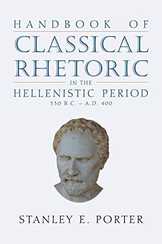 Handbook of Classical Rhetoric in the Hellenistic Period (330 B.C.-A.D. 400)