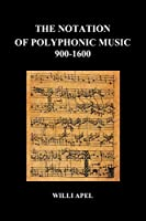 The Notation of Polyphonic Music 900 1600 (Paperback)