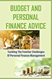 Budget And Personal Finance Advice: Tackling The Familiar Challenges Of Personal Finance Management: Why Are You Spending Your Money Like An Idiot? (English Edition)