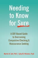 Needing to Know for Sure: A CBT-Based Guide to Overcoming Compulsive Checking & Reassurance Seeking