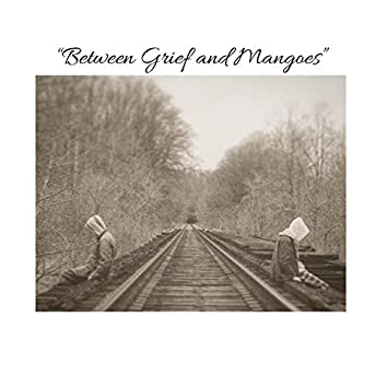 Between Grief and Mangoes
